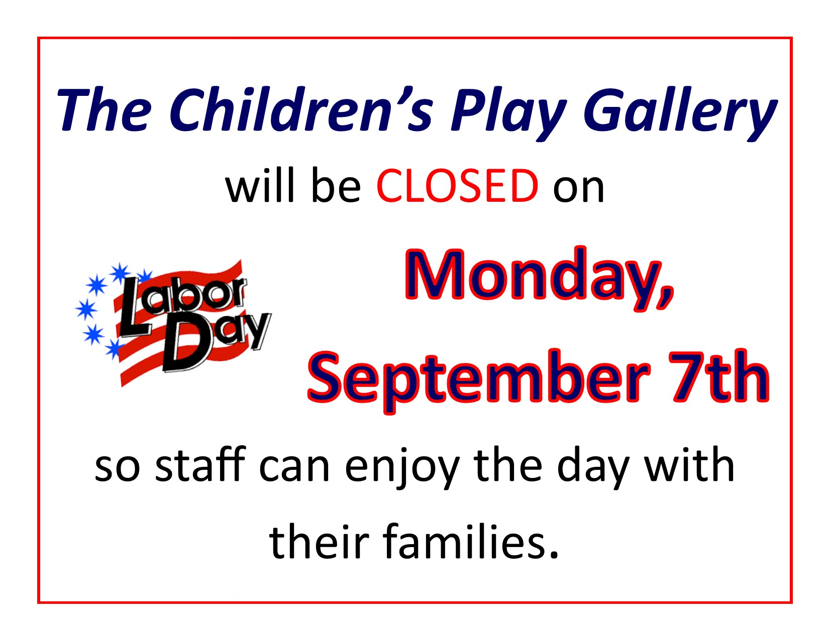 We Will Be Closed On Labor Day The Children S Play Gallery